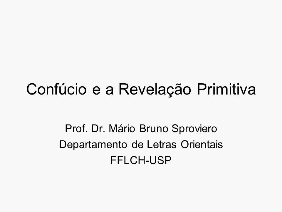 Confúcio e a Revelação Primitiva Prof. Dr. Mário Bruno Sproviero Departamento de Letras Orientais FFLCH-USP