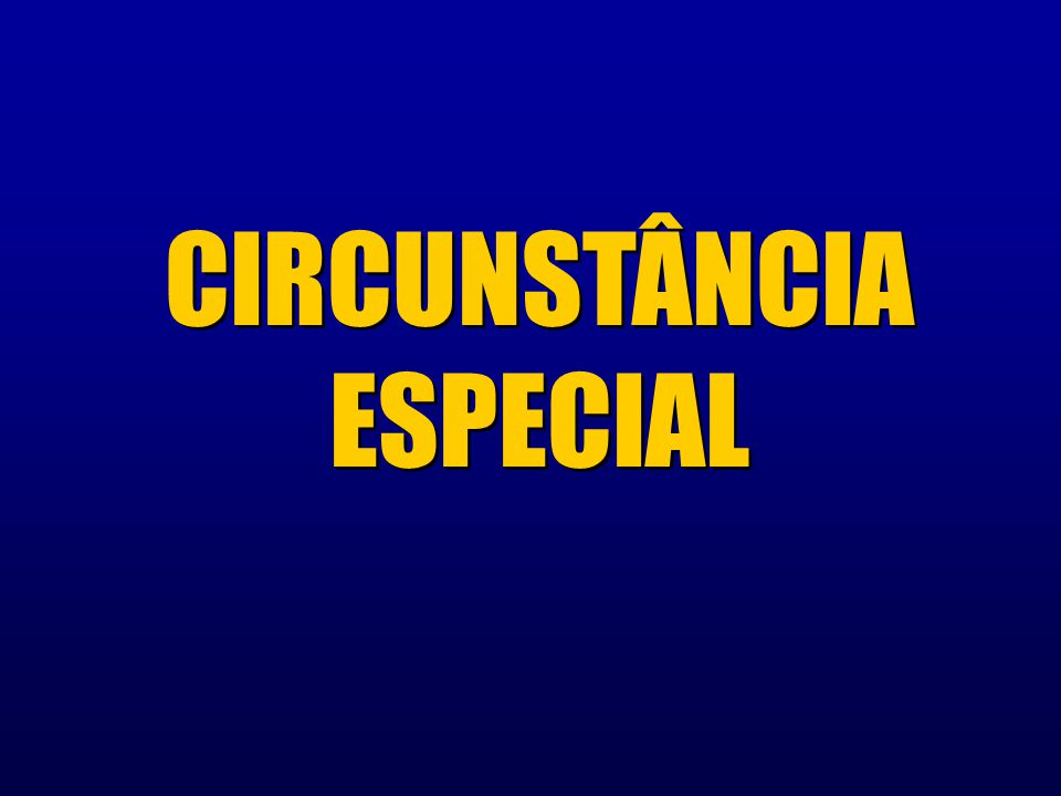 CIRCUNSTÂNCIA ESPECIAL