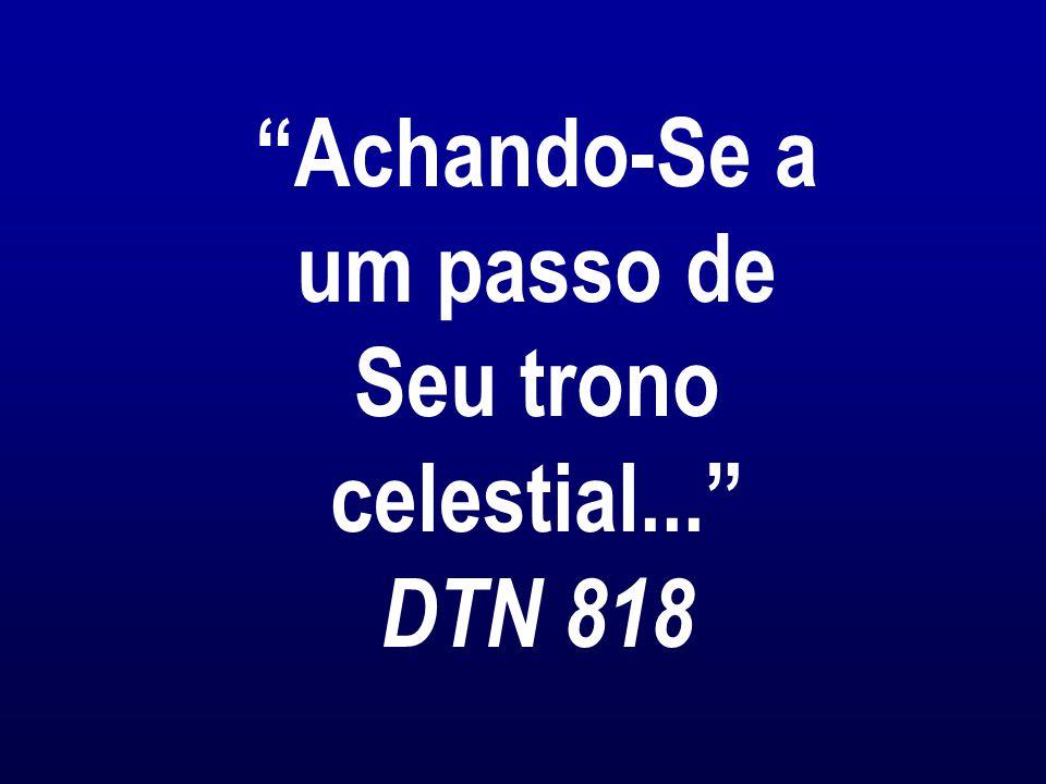 Achando-Se a um passo de Seu trono celestial... DTN 818
