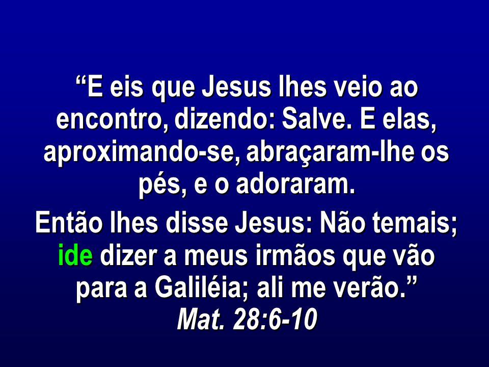 E eis que Jesus lhes veio ao encontro, dizendo: Salve.