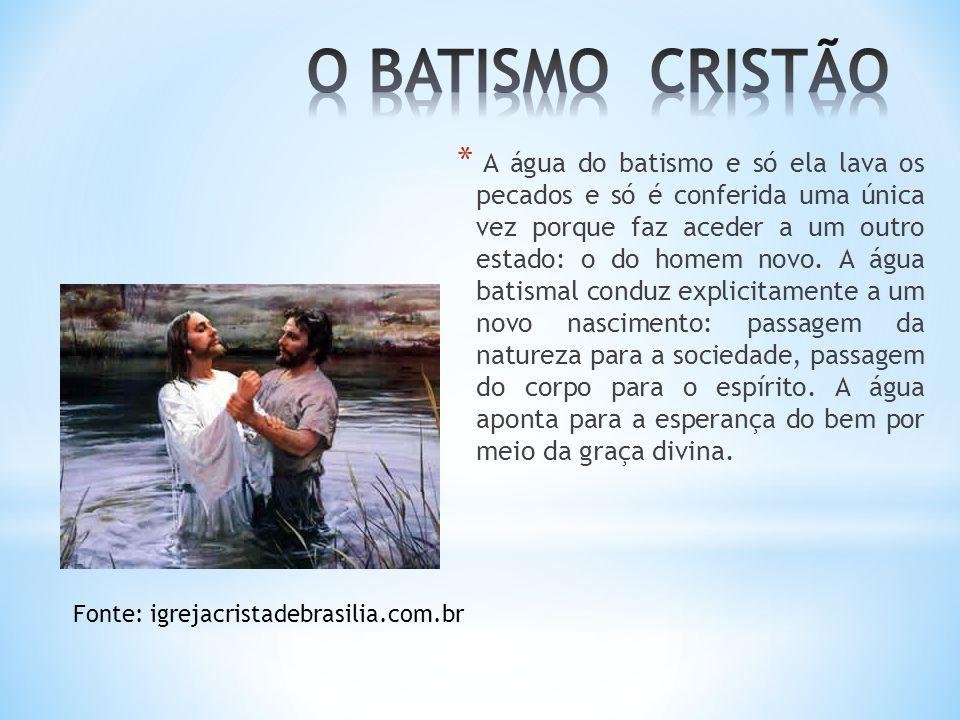 * A água do batismo e só ela lava os pecados e só é conferida uma única vez porque faz aceder a um outro estado: o do homem novo. A água batismal cond