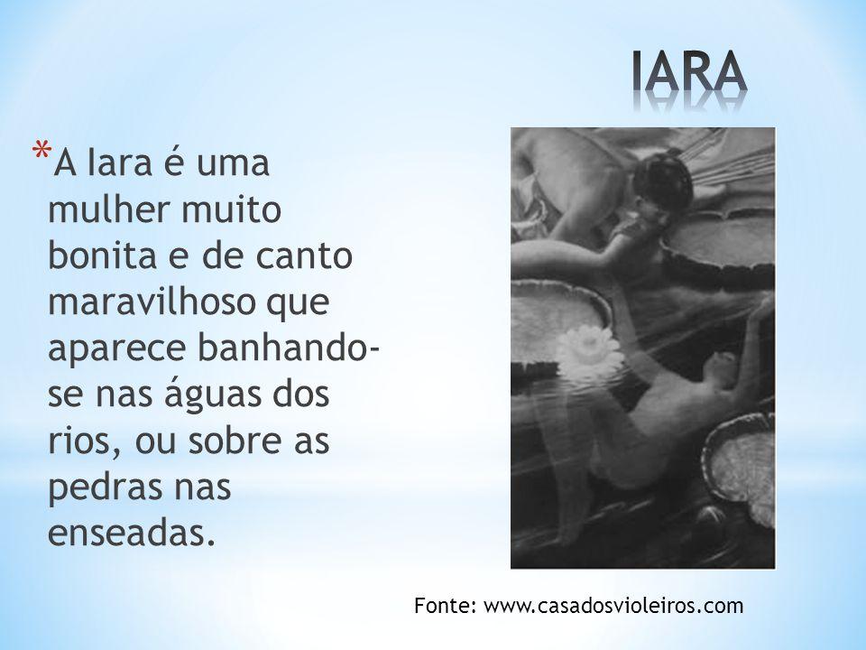 * A Iara é uma mulher muito bonita e de canto maravilhoso que aparece banhando- se nas águas dos rios, ou sobre as pedras nas enseadas. Fonte: www.cas