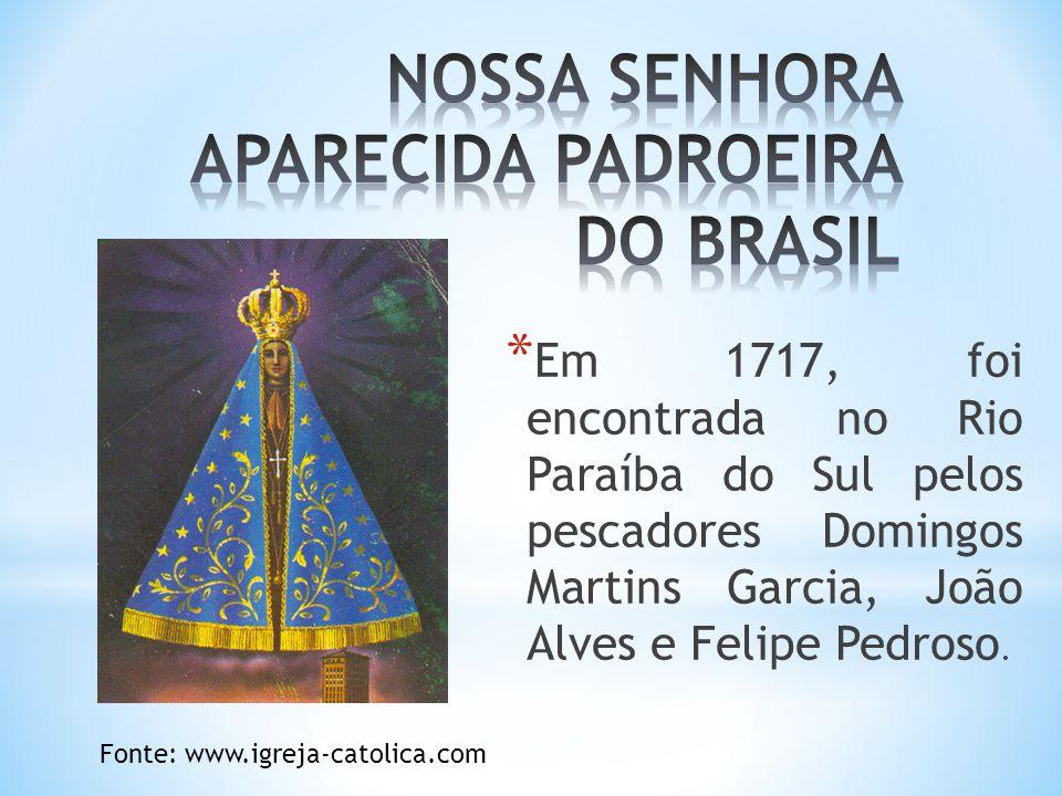 * Em 1717, foi encontrada no Rio Paraíba do Sul pelos pescadores Domingos Martins Garcia, João Alves e Felipe Pedroso. Fonte: www.igreja-catolica.com