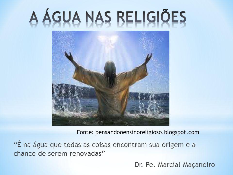 É na água que todas as coisas encontram sua origem e a chance de serem renovadas Dr.
