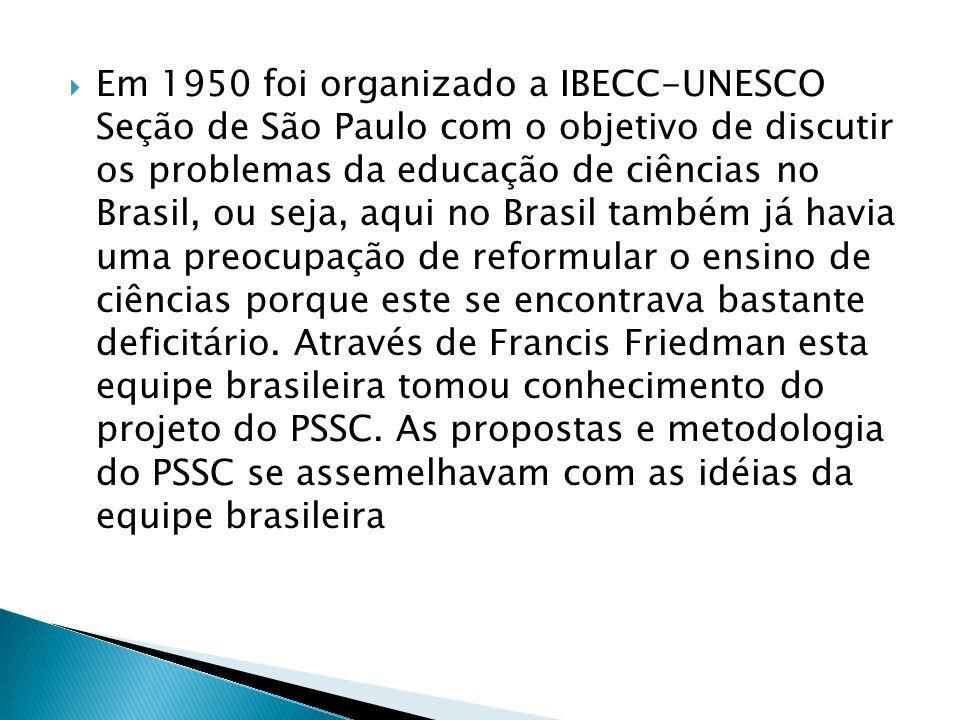  Em 1950 foi organizado a IBECC-UNESCO Seção de São Paulo com o objetivo de discutir os problemas da educação de ciências no Brasil, ou seja, aqui no