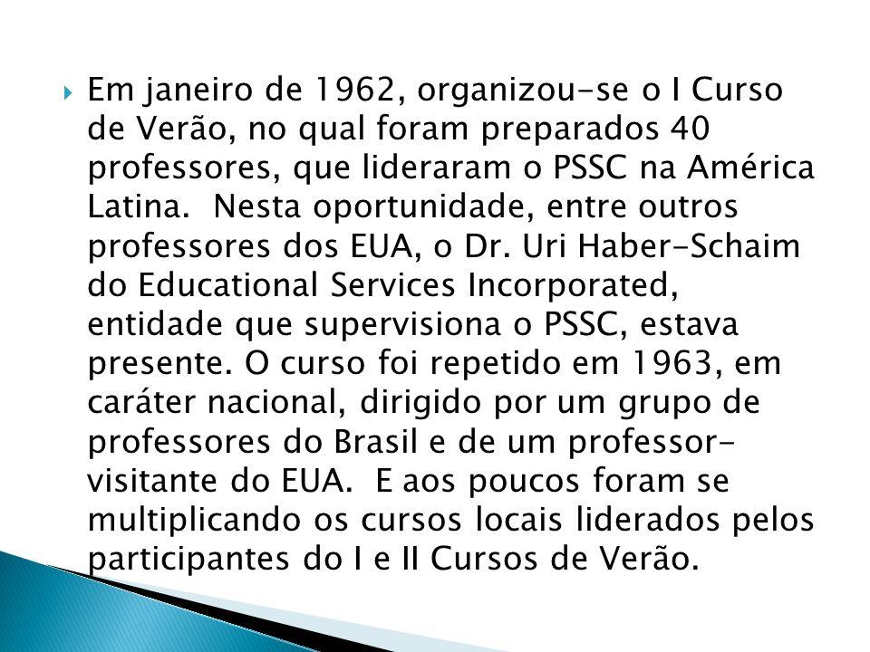  Em janeiro de 1962, organizou-se o I Curso de Verão, no qual foram preparados 40 professores, que lideraram o PSSC na América Latina. Nesta oportuni