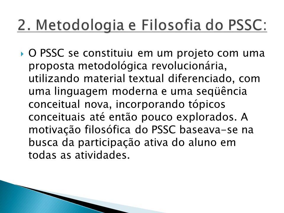  O PSSC se constituiu em um projeto com uma proposta metodológica revolucionária, utilizando material textual diferenciado, com uma linguagem moderna