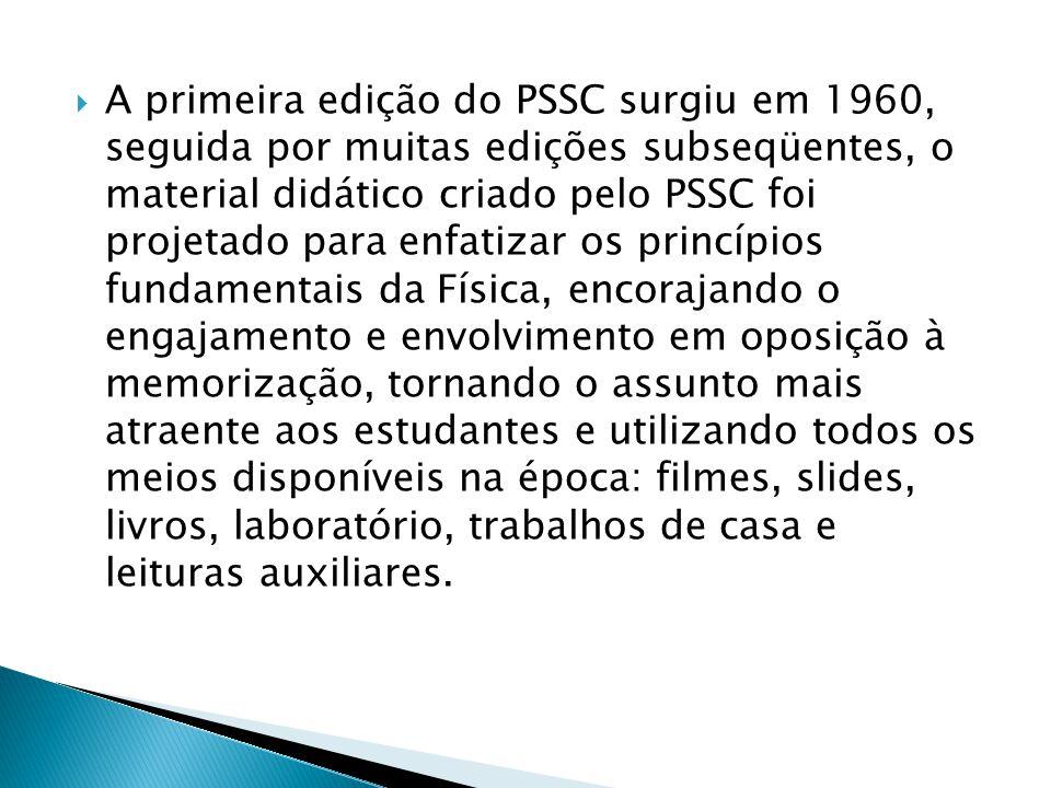  A primeira edição do PSSC surgiu em 1960, seguida por muitas edições subseqüentes, o material didático criado pelo PSSC foi projetado para enfatizar