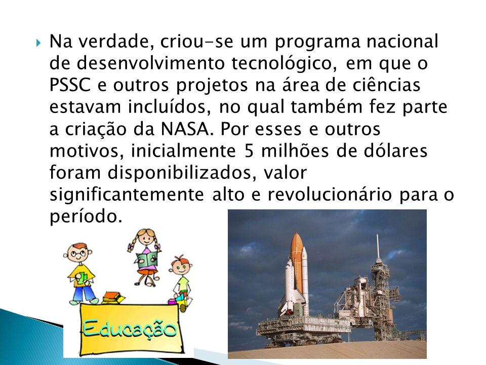  Na verdade, criou-se um programa nacional de desenvolvimento tecnológico, em que o PSSC e outros projetos na área de ciências estavam incluídos, no