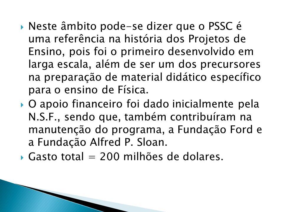  Neste âmbito pode-se dizer que o PSSC é uma referência na história dos Projetos de Ensino, pois foi o primeiro desenvolvido em larga escala, além de