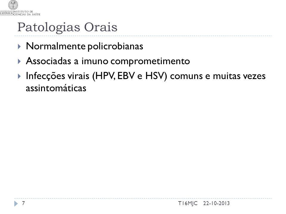 Patologias Orais  Normalmente policrobianas  Associadas a imuno comprometimento  Infecções virais (HPV, EBV e HSV) comuns e muitas vezes assintomát