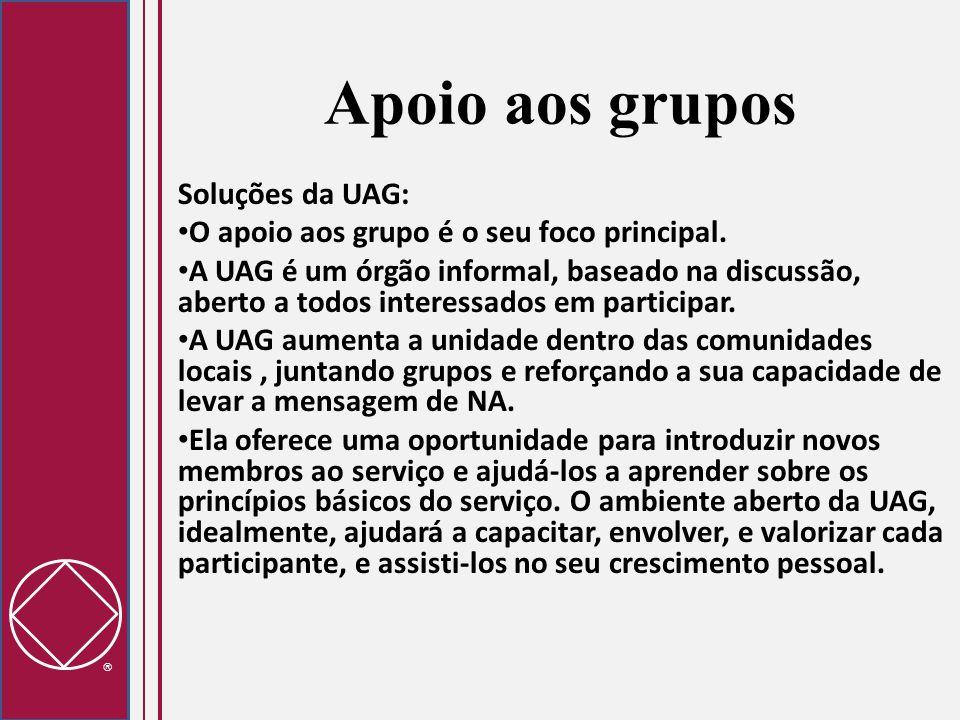  Soluções da UAG: O apoio aos grupo é o seu foco principal. A UAG é um órgão informal, baseado na discussão, aberto a todos interessados em participa