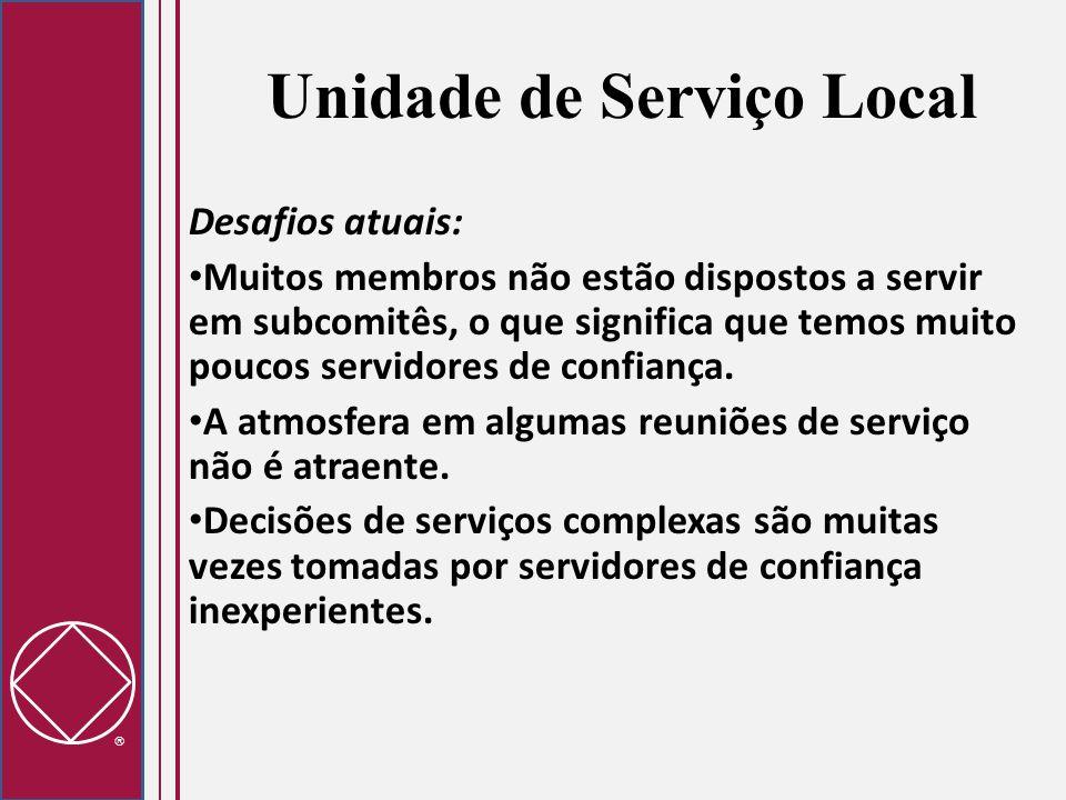  Unidade de Serviço Local Desafios atuais: Muitos membros não estão dispostos a servir em subcomitês, o que significa que temos muito poucos servidor