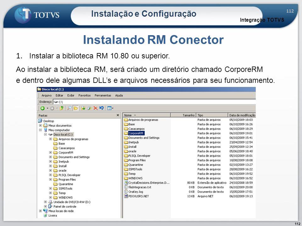 112 Instalação e Configuração Instalando RM Conector Integração TOTVS 1. Instalar a biblioteca RM 10.80 ou superior. Ao instalar a biblioteca RM, será