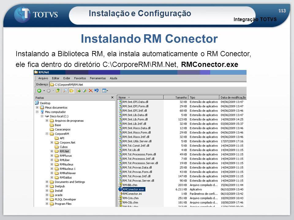 113 Instalação e Configuração Instalando RM Conector Integração TOTVS Instalando a Biblioteca RM, ela instala automaticamente o RM Conector, ele fica