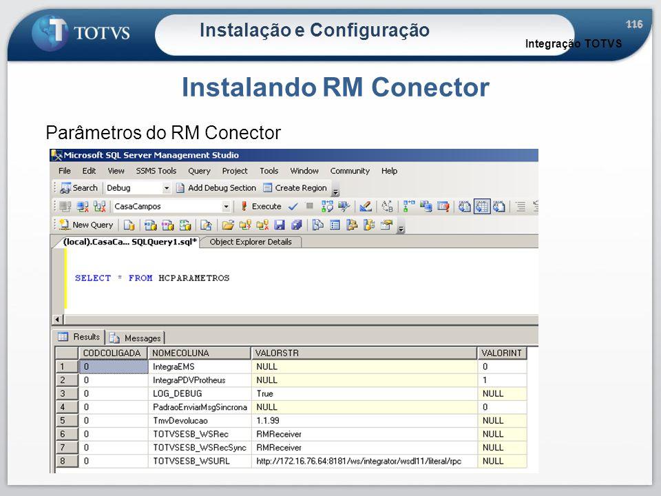 116 Instalação e Configuração Instalando RM Conector Integração TOTVS Parâmetros do RM Conector