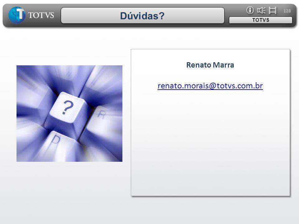 128 Renato Marra renato.morais@totvs.com.br IMAGEM TOTVS Dúvidas?