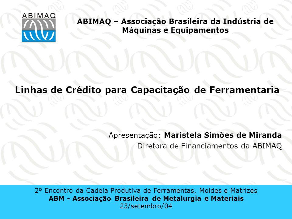 I - Linhas de Financiamento de Longo Prazo Mercado Interno 2º Encontro da Cadeia Produtiva de Ferramentas, Moldes e Matrizes ABM - Associação Brasileira de Metalurgia e Materiais 23/setembro/04