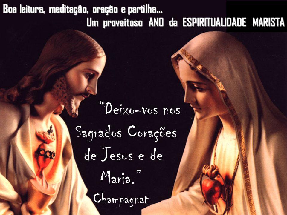 31 Deixo-vos nos Sagrados Corações de Jesus e de Maria. Champagnat Boa leitura, meditação, oração e partilha… Um proveitoso ANO da ESPIRITUALIDADE MARISTA
