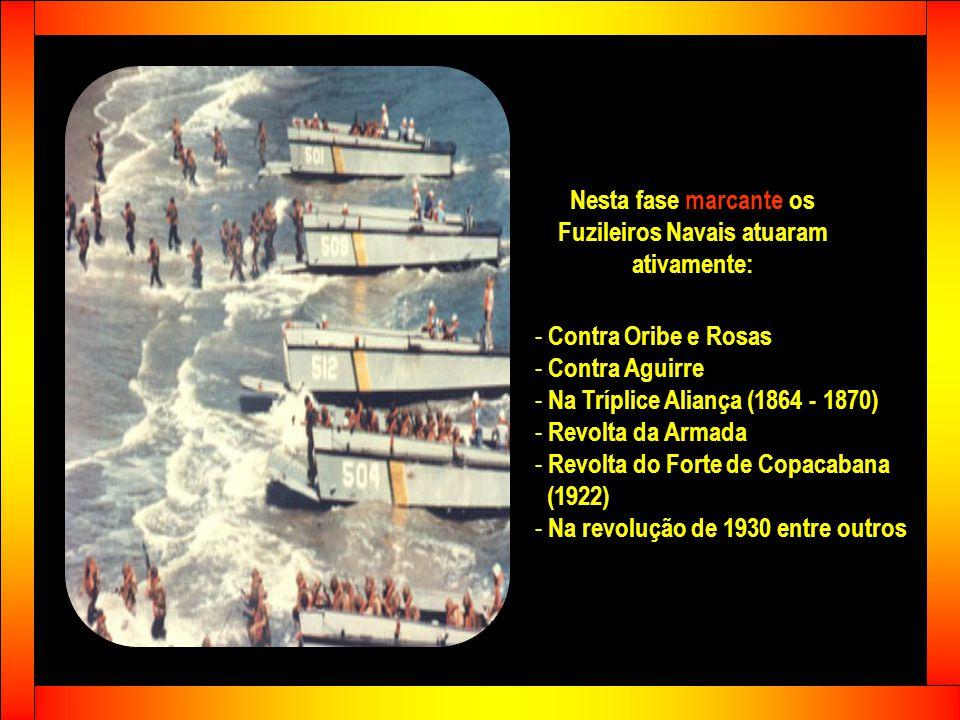2ª fase Começou em 1847 com a criação do Corpo de Fuzileiros Navais - CFN Diferenciou-se pelo emprego da tropa como Infantaria de Marinha na defesa do