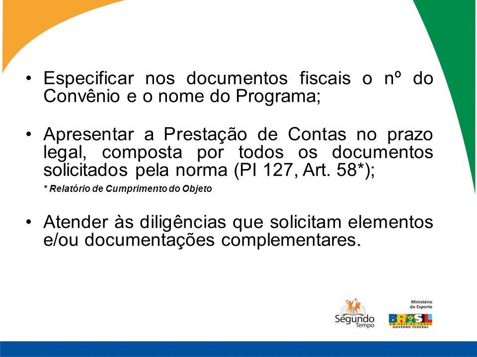 Especificar nos documentos fiscais o nº do Convênio e o nome do Programa; Apresentar a Prestação de Contas no prazo legal, composta por todos os docum