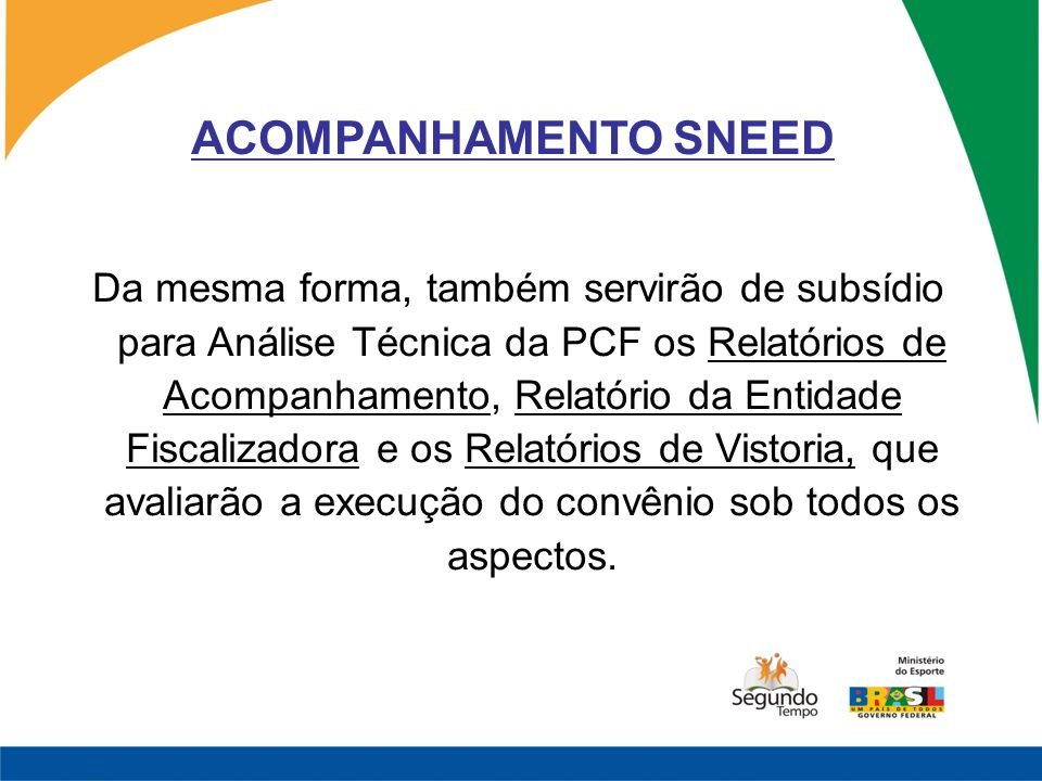 ACOMPANHAMENTO SNEED Da mesma forma, também servirão de subsídio para Análise Técnica da PCF os Relatórios de Acompanhamento, Relatório da Entidade Fi