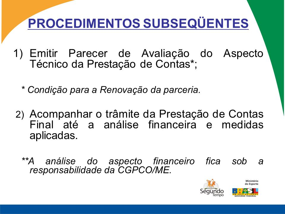 PROCEDIMENTOS SUBSEQÜENTES 1)Emitir Parecer de Avaliação do Aspecto Técnico da Prestação de Contas*; * Condição para a Renovação da parceria. 2) Acomp