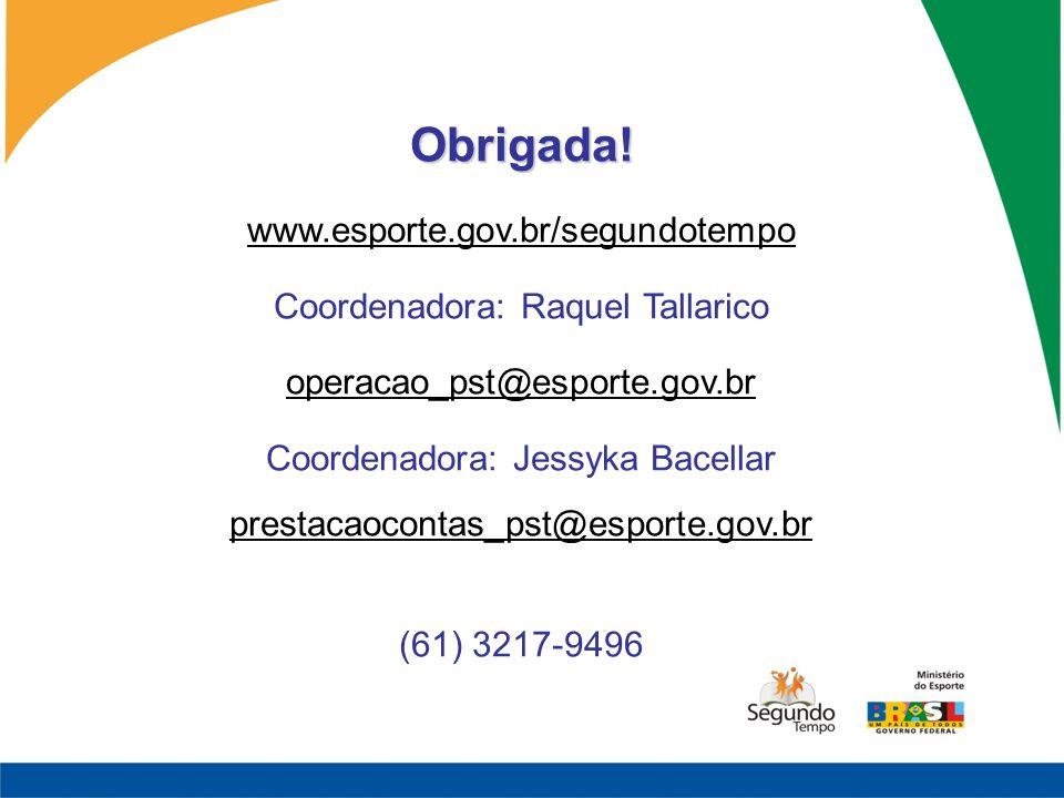 Obrigada! www.esporte.gov.br/segundotempo Coordenadora: Raquel Tallarico operacao_pst@esporte.gov.br Coordenadora: Jessyka Bacellar prestacaocontas_ps