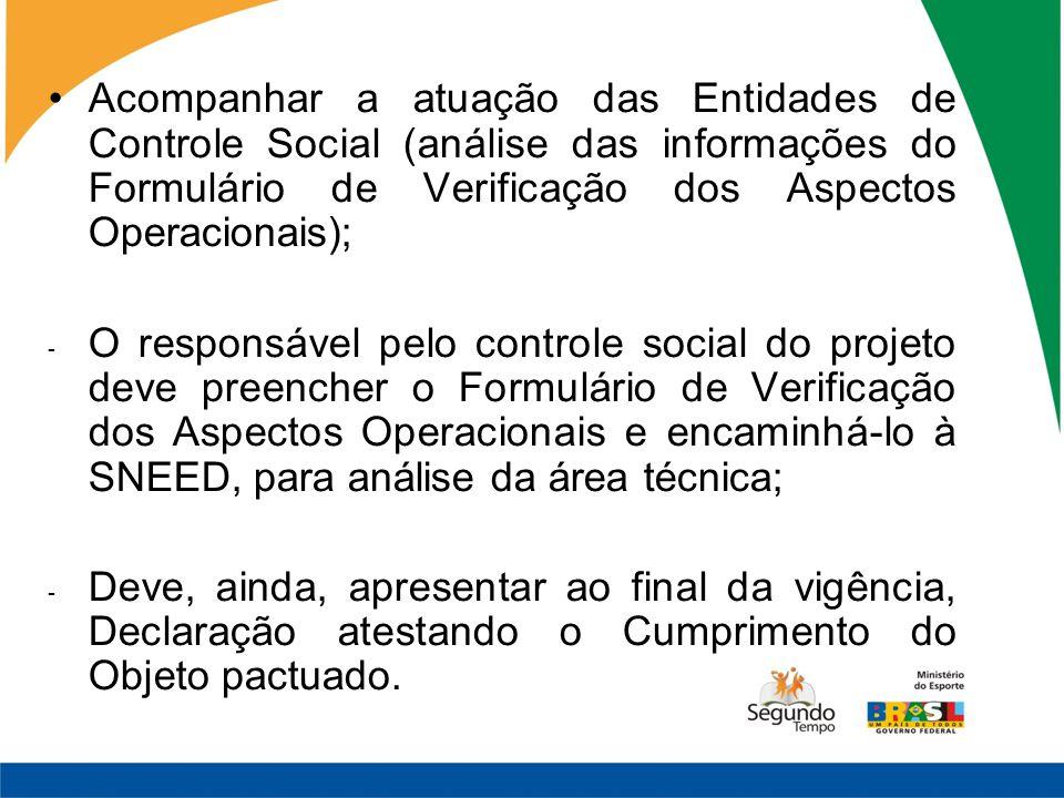 Acompanhar a atuação das Entidades de Controle Social (análise das informações do Formulário de Verificação dos Aspectos Operacionais); - O responsáve