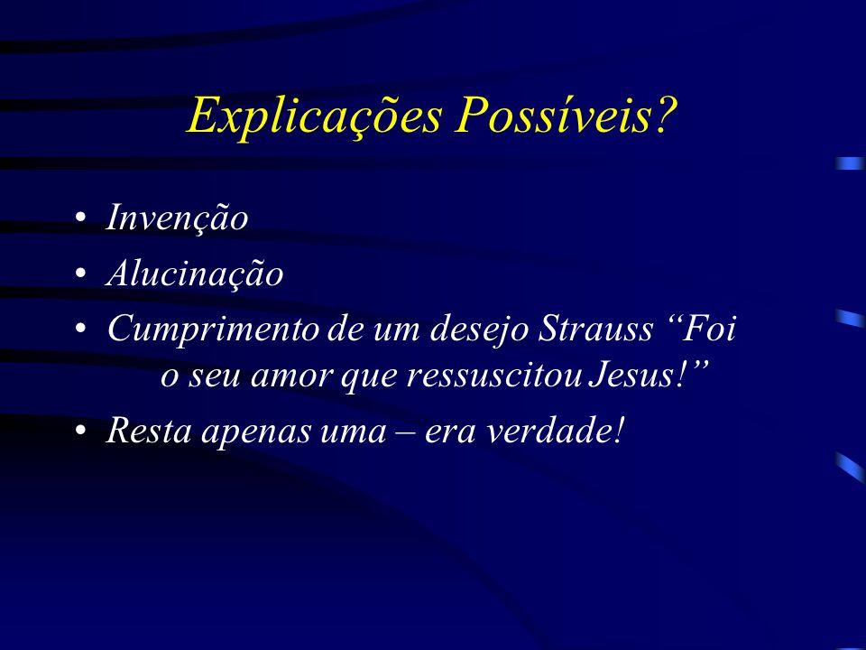 """Explicações Possíveis? Invenção Alucinação Cumprimento de um desejo Strauss """"Foi o seu amor que ressuscitou Jesus!"""" Resta apenas uma – era verdade!"""