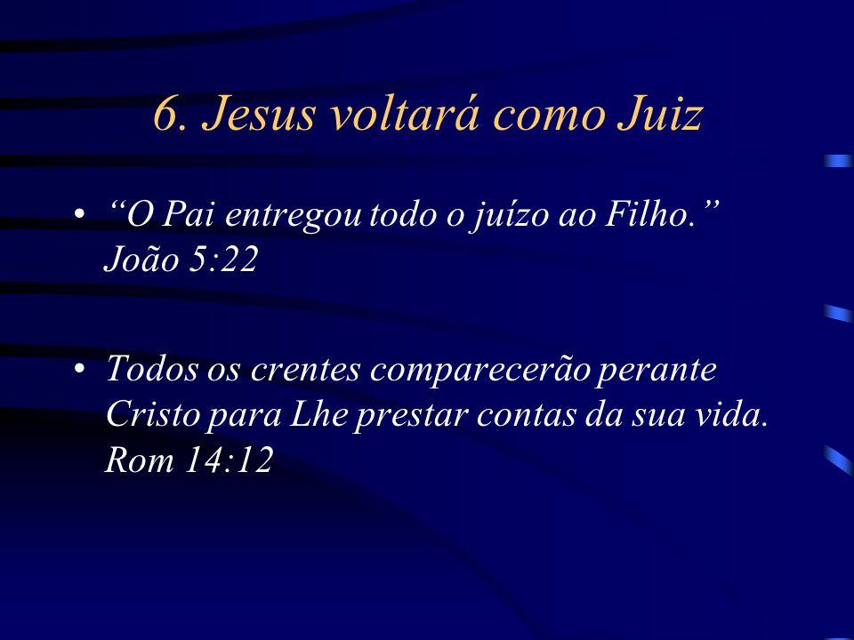 """6. Jesus voltará como Juiz """"O Pai entregou todo o juízo ao Filho."""" João 5:22 Todos os crentes comparecerão perante Cristo para Lhe prestar contas da s"""