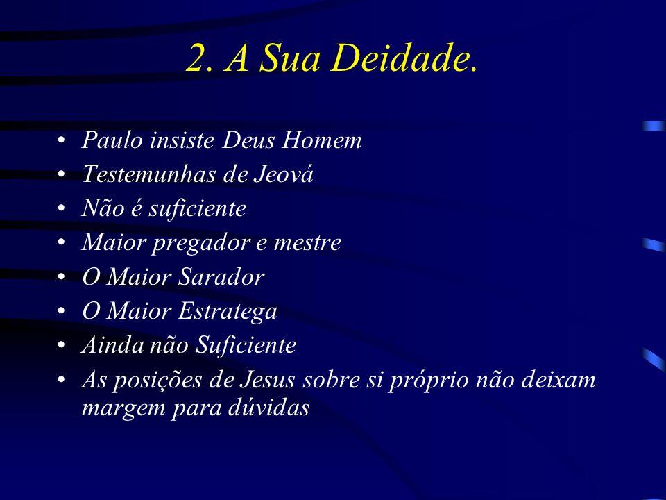 Paulo insiste Deus Homem Testemunhas de Jeová Não é suficiente Maior pregador e mestre O Maior Sarador O Maior Estratega Ainda não Suficiente As posições de Jesus sobre si próprio não deixam margem para dúvidas 2.