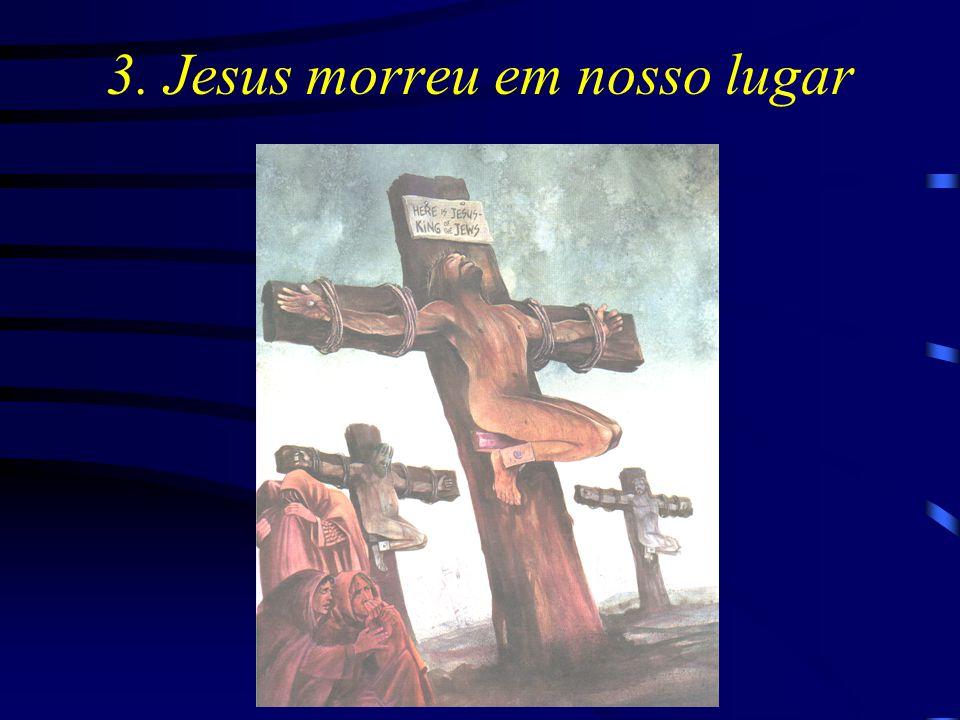 3. Jesus morreu em nosso lugar