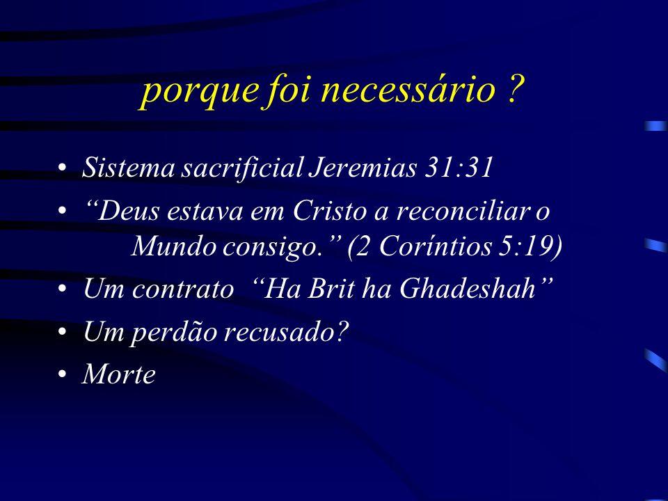 """porque foi necessário ? Sistema sacrificial Jeremias 31:31 """"Deus estava em Cristo a reconciliar o Mundo consigo."""" (2 Coríntios 5:19) Um contrato """"Ha B"""