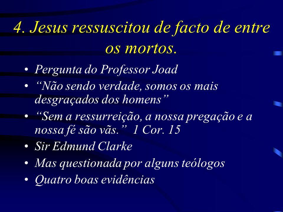 """4. Jesus ressuscitou de facto de entre os mortos. Pergunta do Professor Joad """"Não sendo verdade, somos os mais desgraçados dos homens"""" """"Sem a ressurre"""