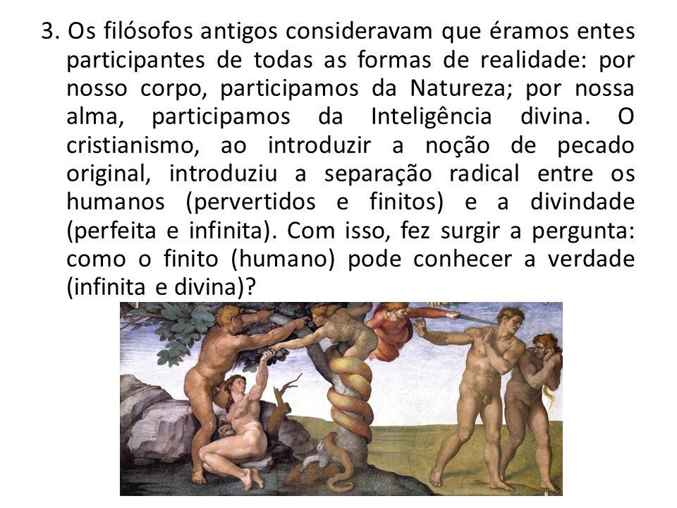 3. Os filósofos antigos consideravam que éramos entes participantes de todas as formas de realidade: por nosso corpo, participamos da Natureza; por no