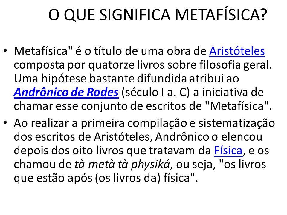 O QUE SIGNIFICA METAFÍSICA? Metafísica