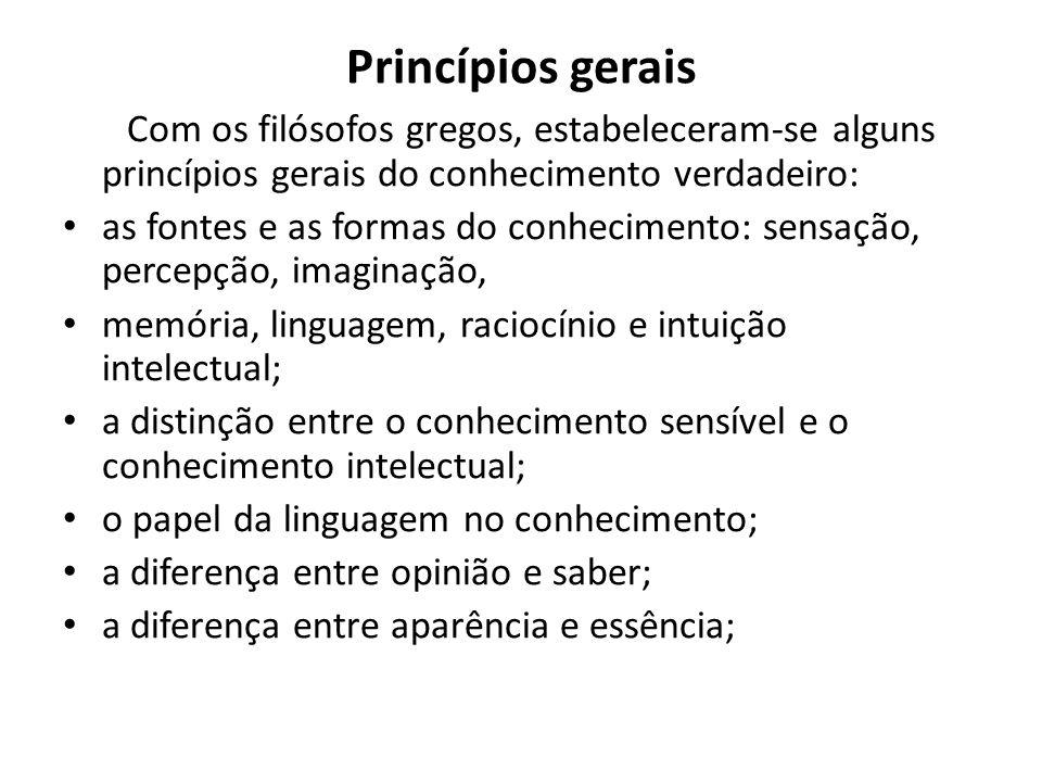Princípios gerais Com os filósofos gregos, estabeleceram-se alguns princípios gerais do conhecimento verdadeiro: as fontes e as formas do conhecimento