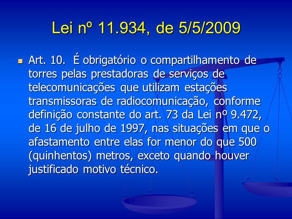 Lei nº 11.934, de 5/5/2009 Art. 10. É obrigatório o compartilhamento de torres pelas prestadoras de serviços de telecomunicações que utilizam estações