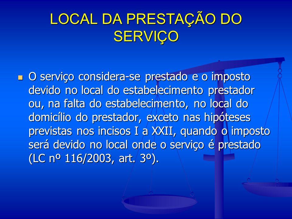 LOCAL DA PRESTAÇÃO DO SERVIÇO O serviço considera-se prestado e o imposto devido no local do estabelecimento prestador ou, na falta do estabelecimento