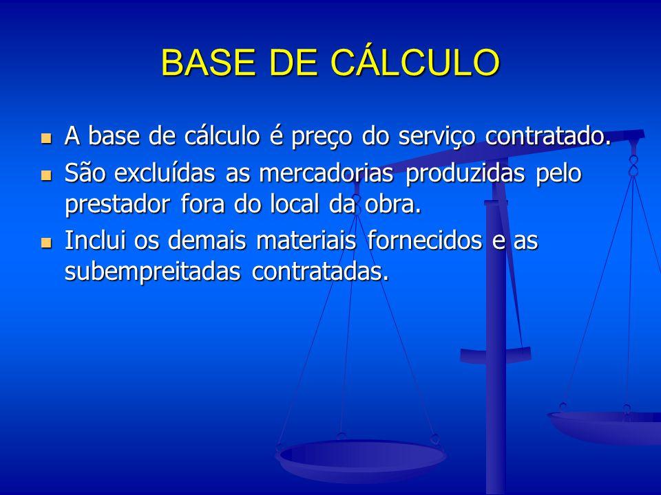 BASE DE CÁLCULO A base de cálculo é preço do serviço contratado. A base de cálculo é preço do serviço contratado. São excluídas as mercadorias produzi