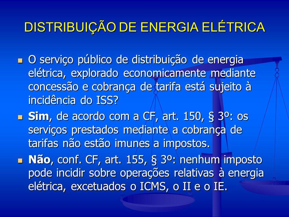 DISTRIBUIÇÃO DE ENERGIA ELÉTRICA O serviço público de distribuição de energia elétrica, explorado economicamente mediante concessão e cobrança de tari