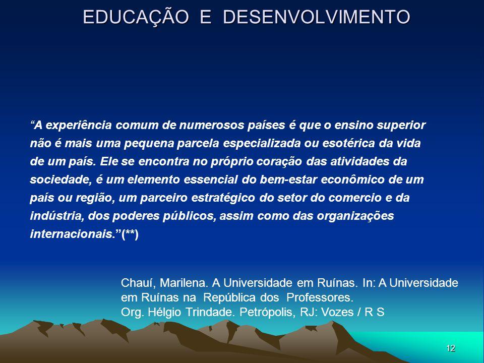 """12 EDUCAÇÃO E DESENVOLVIMENTO """"A experiência comum de numerosos países é que o ensino superior não é mais uma pequena parcela especializada ou esotéri"""