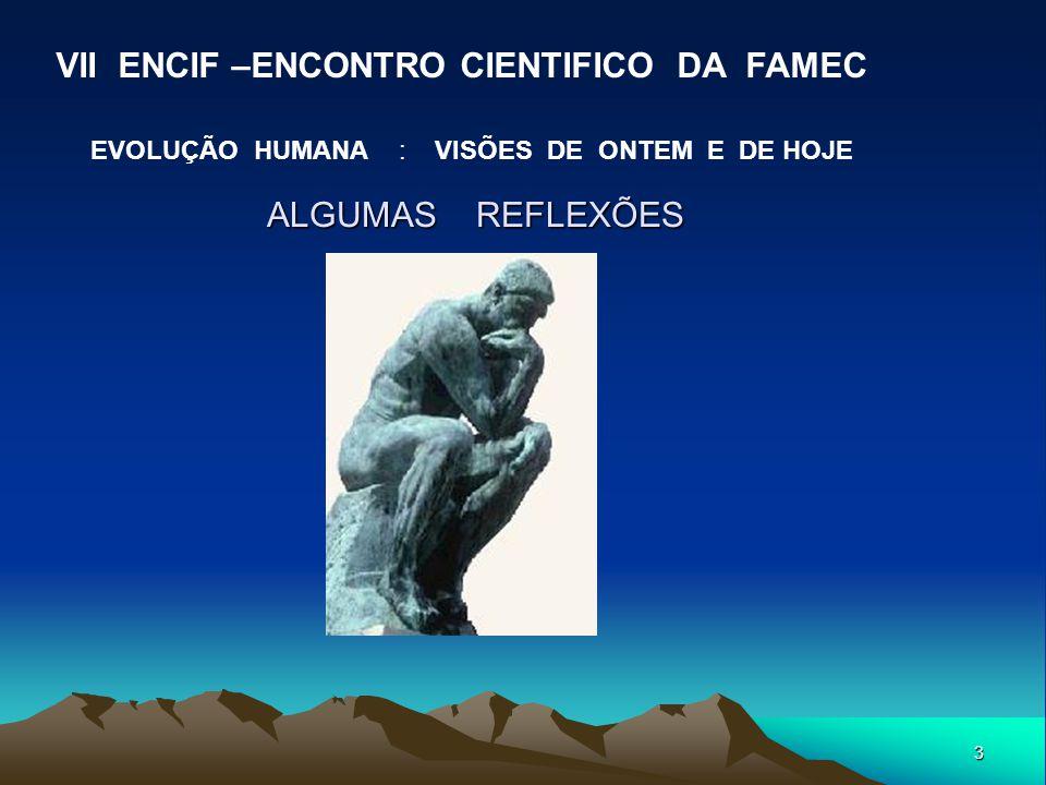 3 ALGUMAS REFLEXÕES VII ENCIF –ENCONTRO CIENTIFICO DA FAMEC EVOLUÇÃO HUMANA : VISÕES DE ONTEM E DE HOJE