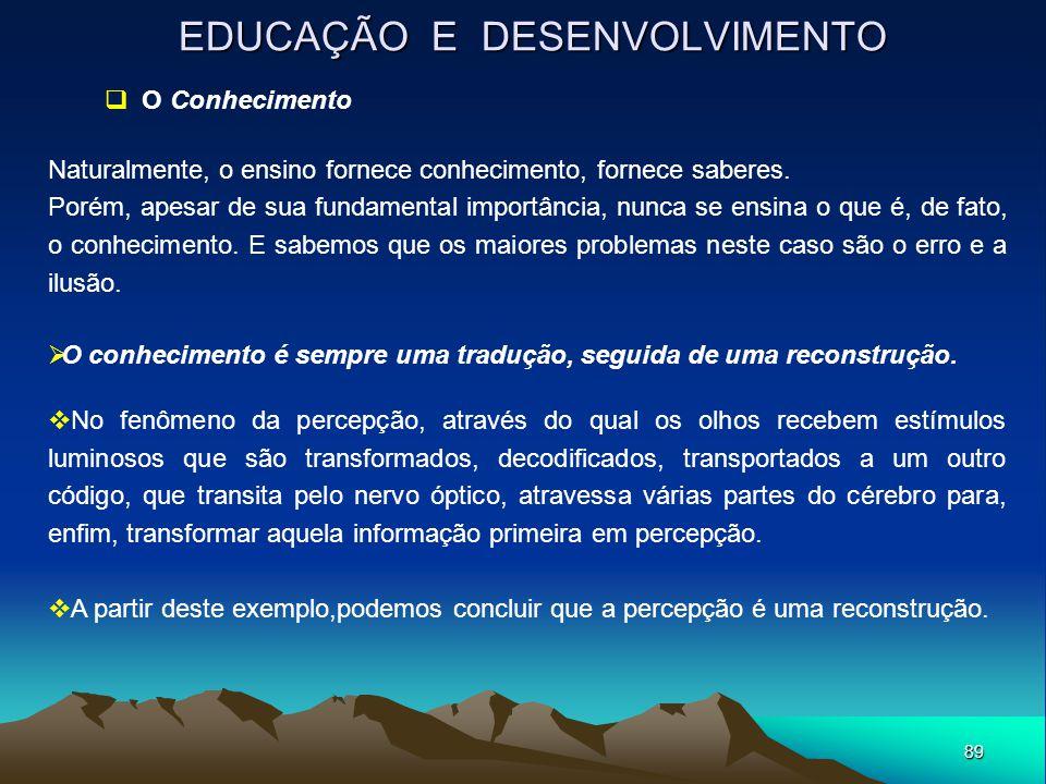 89 EDUCAÇÃO E DESENVOLVIMENTO  O Conhecimento Naturalmente, o ensino fornece conhecimento, fornece saberes. Porém, apesar de sua fundamental importân