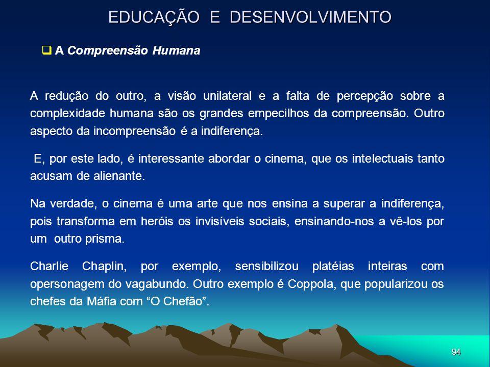 94 EDUCAÇÃO E DESENVOLVIMENTO  A Compreensão Humana A redução do outro, a visão unilateral e a falta de percepção sobre a complexidade humana são os