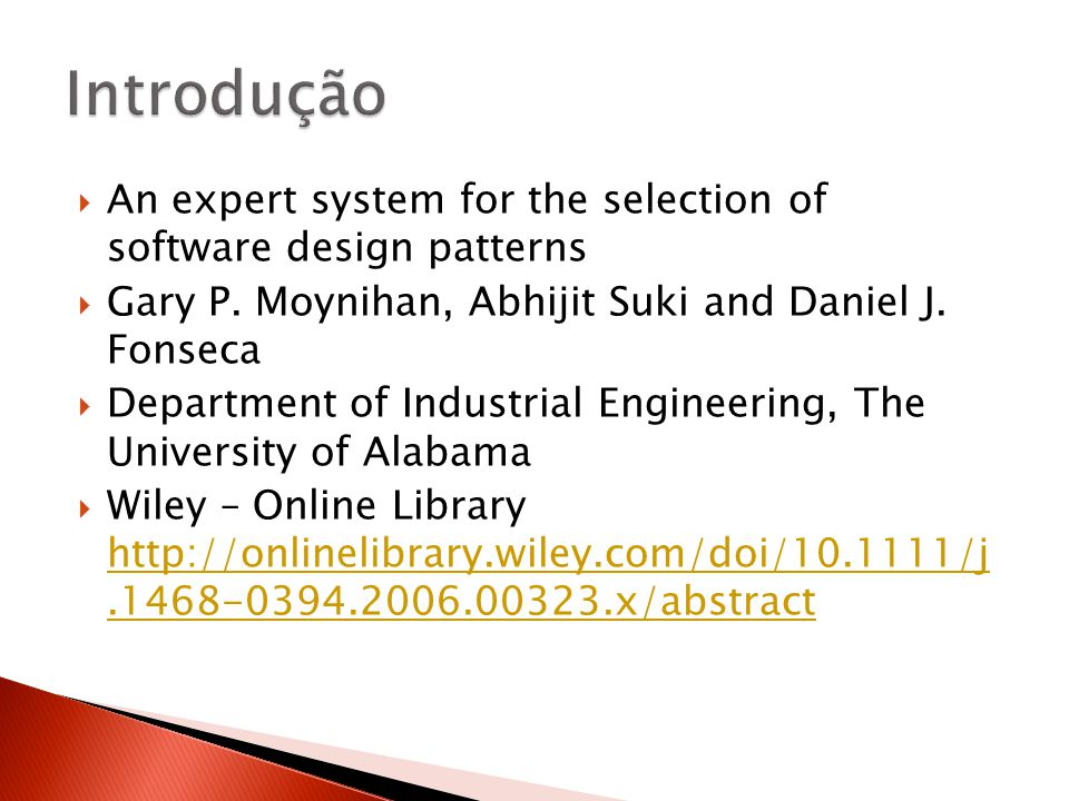  An expert system for the selection of software design patterns  Gary P. Moynihan, Abhijit Suki and Daniel J. Fonseca  Department of Industrial Eng