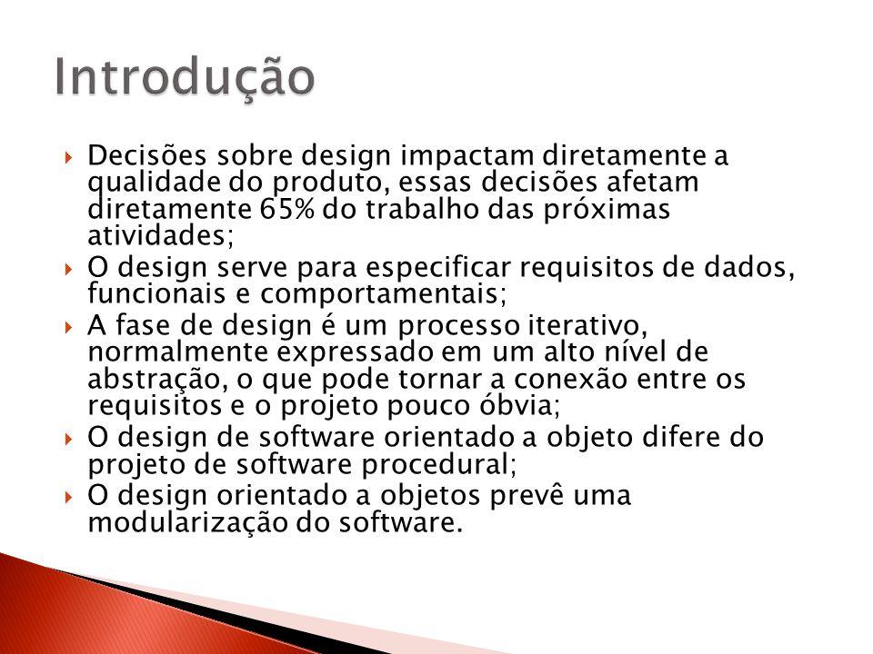  Decisões sobre design impactam diretamente a qualidade do produto, essas decisões afetam diretamente 65% do trabalho das próximas atividades;  O de