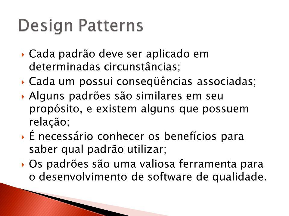  Cada padrão deve ser aplicado em determinadas circunstâncias;  Cada um possui conseqüências associadas;  Alguns padrões são similares em seu propó