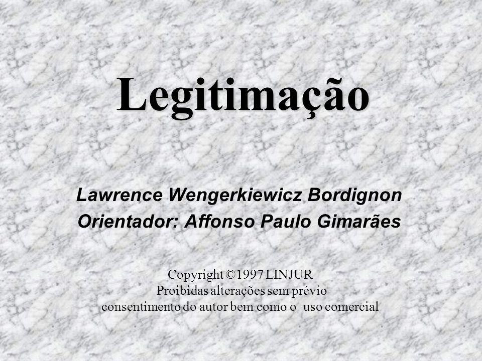 Legitimação Lawrence Wengerkiewicz Bordignon Orientador: Affonso Paulo Gimarães Copyright ©1997 LINJUR Proibidas alterações sem prévio consentimento do autor bem como o uso comercial